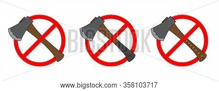 Forbidden Ax Icons. Set Of Icons Of Prohibition Of A Ax. Stop Ax Sign Isolated. No Ax Sign. Vector I