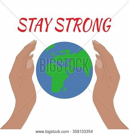 Stay Strong In Tough Time Illustration. Keep Our Planet Strong Concept.