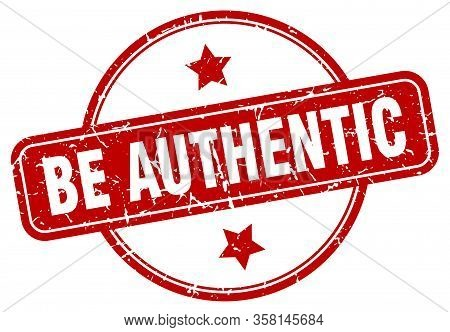 Be Authentic Stamp. Be Authentic Round Vintage Grunge Sign. Be Authentic