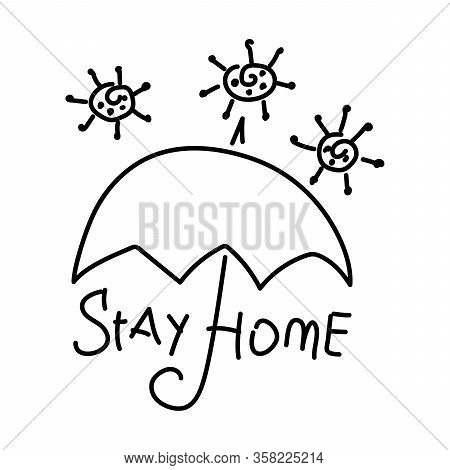 Stay At Home. Self-quarantine . Doodle Of The Virus And Umbrella. Allegory. Hand-drawn Motivational