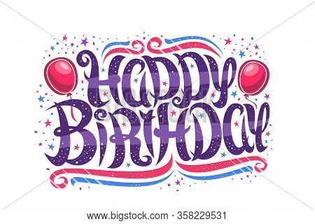 Vector Greeting Card For Happy Birthday, Decorative Template With Curly Calligraphic Font, Design Cu