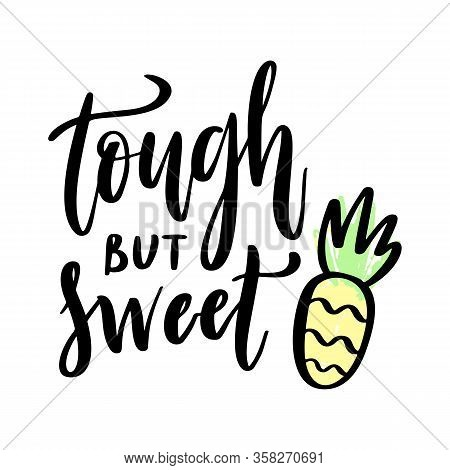 Pineapple And Quote Vector - Tough But Sweet. Typography Nursery Quote Isolated On White Background.