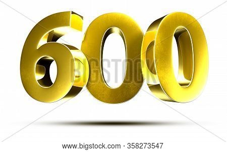 3d Illustration Numbers 600 Gold Isolated On A White Background.(with Clipping Path)