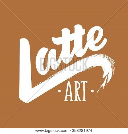 Latte Art Logotype. Vector Stock Illustration With Hand Drawn Lettering Typography On Caramel Backgr