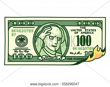 Cartoon Hand Drawn 100 Dollar Bill On Fire With Franklin Holding Head In Hands. Financial Crisis, Mo