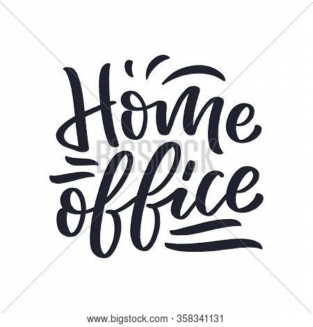 Home Office Slogan - Lettering Typography Poster With Text For Self Quarine Time. Hand Drawn Motivat