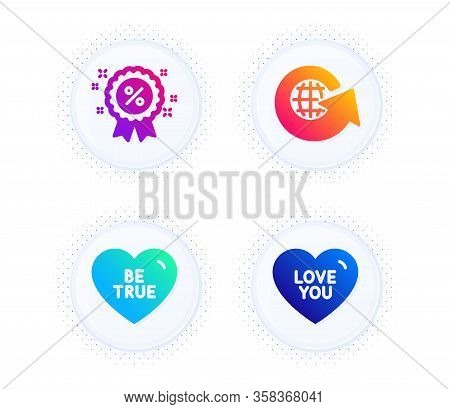 Be True, Discount And World Globe Icons Simple Set. Button With Halftone Dots. Love You Sign. Love S