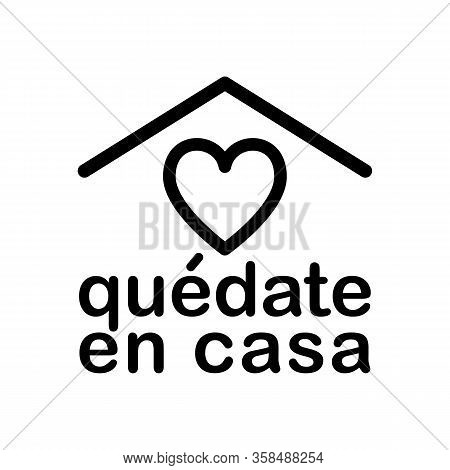 Stay Home Icon In Spanish Language Quedate En Casa. Staying At Home During Pandemic Print. Home Quar