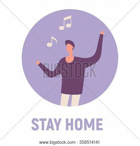 Stay Home And Sing Songs. Vector Concept With Man On Quarantine And Self Isolation Sing Songs