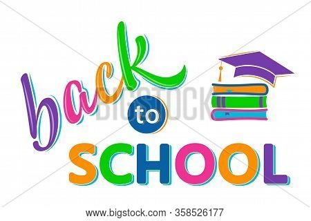 Back To School Lettering Sign With Books Ans Academic Cap. Colorful Text Isolated On White. Design E