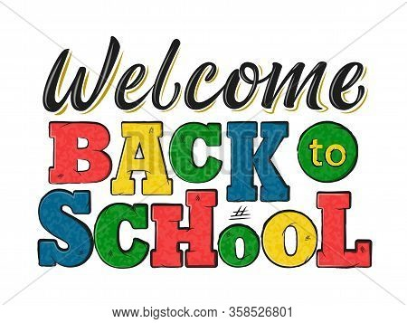 Welcome Back To School Decorated Lettering Sign. Colorful Textured Text Isolated On White Background