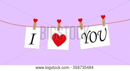 I Love You Concept With Text On Paper Hanging On A Rope Attached With A Clothespin. To The Day Of Lo