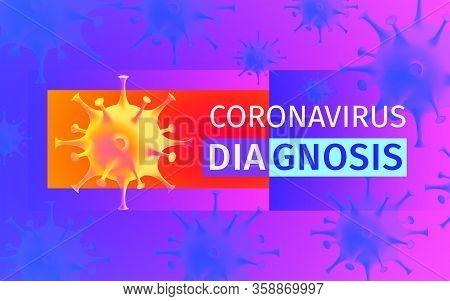 Coronavirus Diagnosis Poster. Diagnostic Dangerous Type Of Virus. Viral Bacteria Cell. Novel Coronav