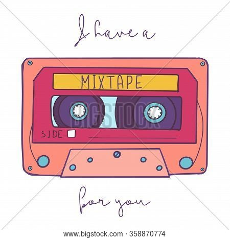 Vintage Vector Illustration - Retro Audio Cassette Mixtape Emblem And I Have A Mixtape For You Handw