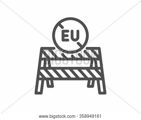 Eu Close Borders Line Icon. Coronavirus Covid-19 Pandemic Sign. Travel Restrictions Symbol. Quality