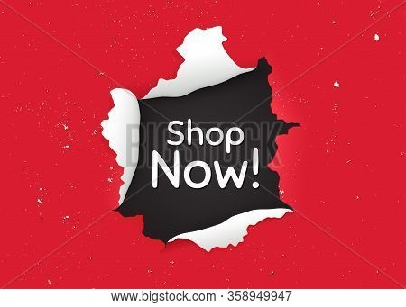 Shop Now Symbol. Ragged Hole, Torn Paper Banner. Special Offer Sign. Retail Advertising. Paper With