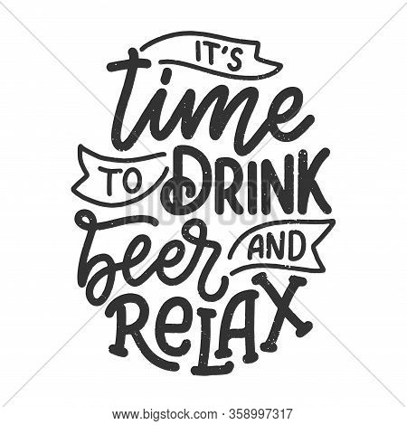 Lettering Poster With Quote About Beer In Vintage Style. Calligraphic Banner And T Shirt Print. Hand