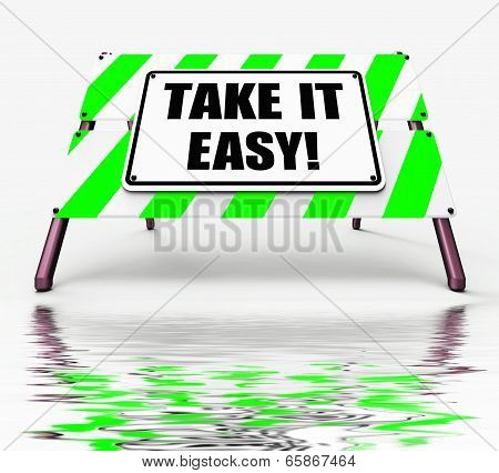 Take It Easy Sign Displays To Relax Rest Unwind And Loosen Up