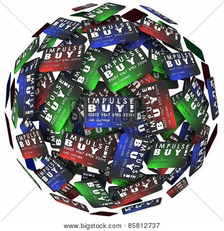 Impulse Buy words on credit cards in a ball or sphere to illustrate a purchase by a shopper that is spontaneous, unplanned or a whim at a store or market
