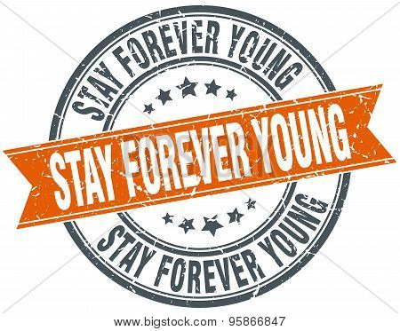 stay forever young round orange grungy vintage isolated stamp poster