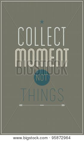 Gray vintage motivational poster. Collect moment not things