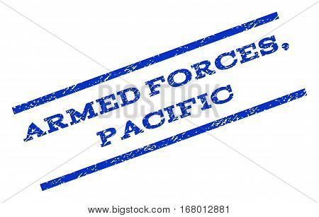 Armed Forces, Pacific watermark stamp. Text caption between parallel lines with grunge design style. Rotated rubber seal stamp with dirty texture. Vector blue ink imprint on a white background.