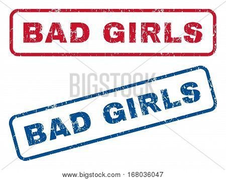 Bad Girls text rubber seal stamp watermarks. Vector style is blue and red ink caption inside rounded rectangular banner. Grunge design and dirty texture. Blue and red stickers.