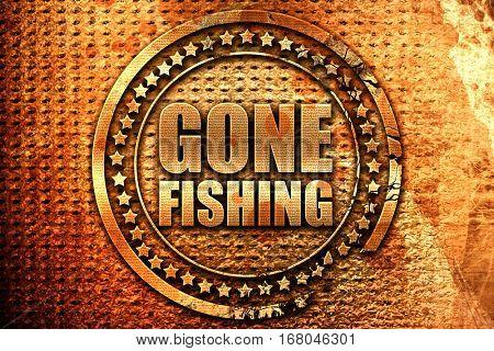 gone fishing, 3D rendering, grunge metal stamp