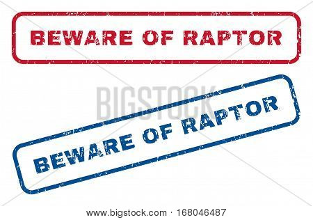 Beware Of Raptor text rubber seal stamp watermarks. Vector style is blue and red ink tag inside rounded rectangular shape. Grunge design and dirty texture. Blue and red stickers.