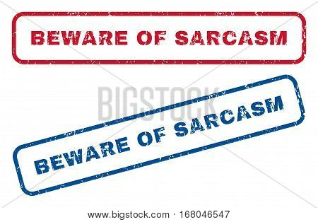 Beware Of Sarcasm text rubber seal stamp watermarks. Vector style is blue and red ink tag inside rounded rectangular shape. Grunge design and dirty texture. Blue and red signs.