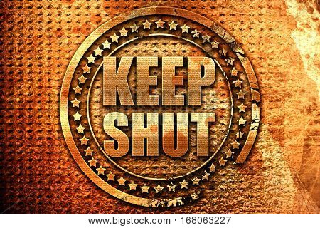 keep shut, 3D rendering, grunge metal stamp
