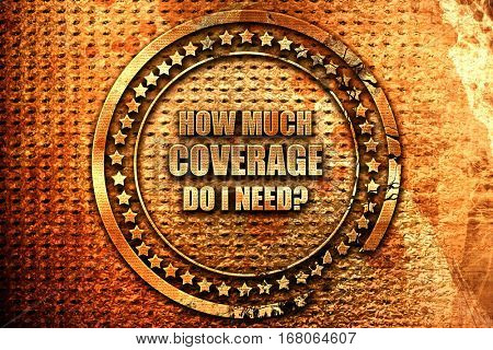 how much coverage do i need, 3D rendering, grunge metal stamp