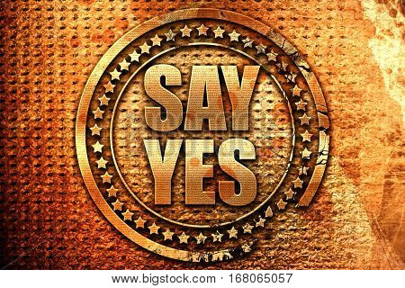 say yes, 3D rendering, grunge metal stamp