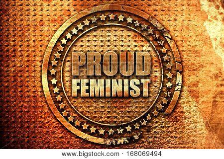 proud feminist, 3D rendering, grunge metal stamp