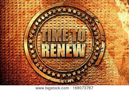 time to renew, 3D rendering, grunge metal stamp