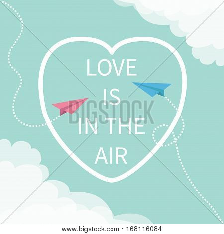 Love is in the air Lettering text. Flying origami paper plane. Dashed Heart line frame Cloud in corners. Happy Valentines day Greeting card Typographical blue sky background with quote Flat Vector