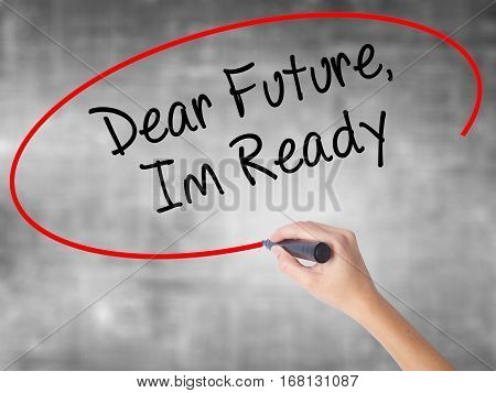 Woman Hand Writing Dear Future, Im Ready With Black Marker Over Transparent Board