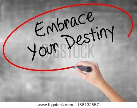 Woman Hand Writing Embrace Your Destiny With Black Marker Over Transparent Board.