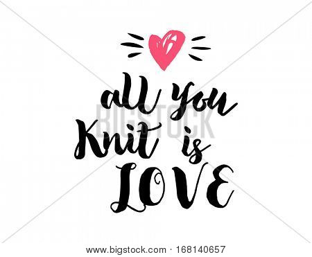 All you knit is love- crafters and artists modern inspirational and motivational quote, overlay lettering design, poster