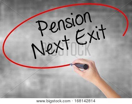 Woman Hand Writing Pension Next Exit With Black Marker Over Transparent Board