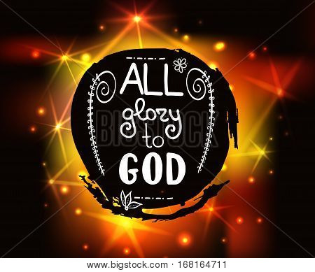 All glory to GOD . Bible lettering. Brush calligraphy. Hand drawing illustration. Words about God. Vector design.