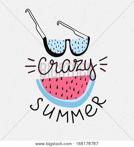 Hand drawn, stylish, typography lettering phrase on the grunge background 'crazy summer'. Isolated tropical vector illustration with watermelon and sunglass.