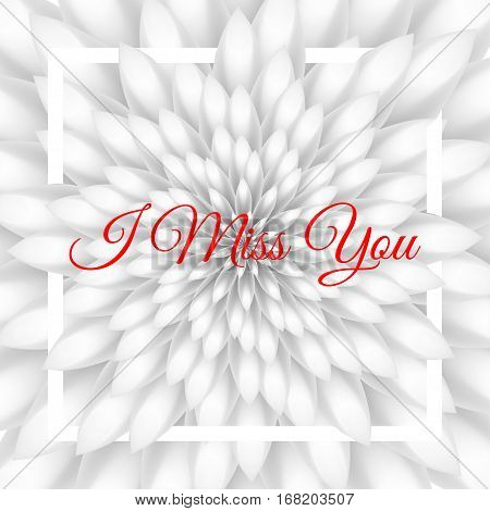 I Miss You Card - Lovely Greeting Card With White Chrysanthemum In The Background.