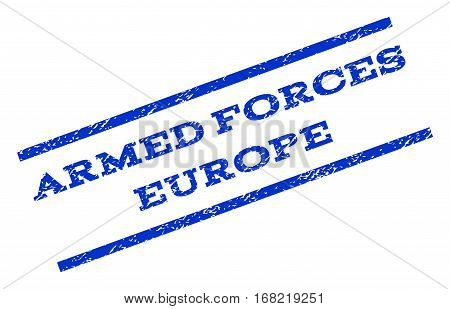 Armed Forces Europe watermark stamp. Text tag between parallel lines with grunge design style. Rotated rubber seal stamp with scratched texture. Vector blue ink imprint on a white background.