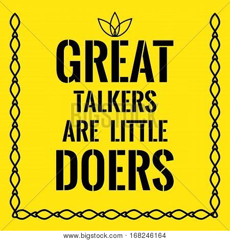 Motivational Quote. Great Talkers Are Little Doers.