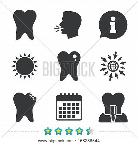 Dental care icons. Caries tooth sign. Tooth endosseous implant symbol. Information, go to web and calendar icons. Sun and loud speak symbol. Vector