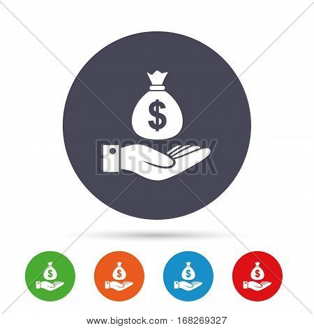 Dollar and hand sign icon. Palm holds money bag symbol. Round colourful buttons with flat icons. Vector