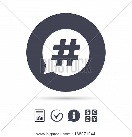 Hashtag speech bubble sign icon. Social media symbol. Report document, information and check tick icons. Currency exchange. Vector