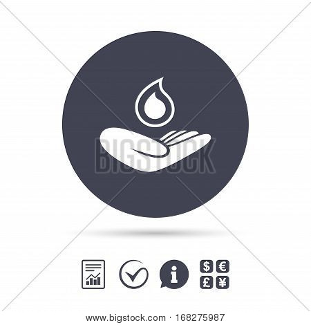 Save water sign icon. Hand holds water drop symbol. Environmental protection symbol. Report document, information and check tick icons. Currency exchange. Vector