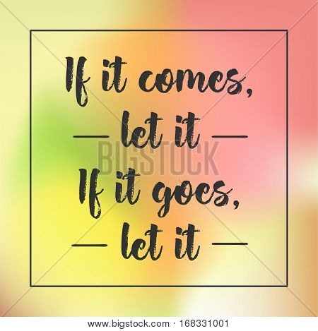 If It Comes, Let It. If It Goes, Let It. Inspirational Quote, Motivation. Typography For Poster, Inv